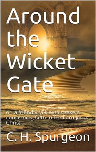 Around the Wicket Gate / or, a friendly talk with seekers concerning faith in the / Lord Jesus Christ - Librerie.coop