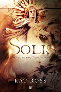 Solis (Il Quarto Talismano - Libro Secondo) - Librerie.coop