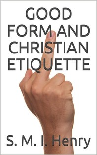 Good Form and Christian Etiquette  - Librerie.coop