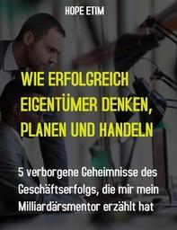 Wie erfolgreich Unternehmer Penken, Planen und Handeln - Librerie.coop