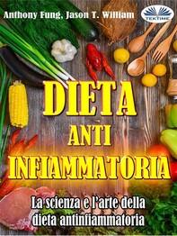 Dieta Antinfiammatoria - La Scienza E L'arte Della Dieta Antinfiammatoria - Librerie.coop