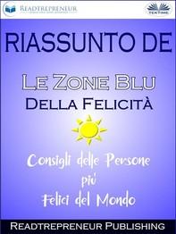 """Riassunto De """"Le Zone Blu Della Felicità: Consigli Delle Persone Più Felici Del Mondo"""" - Librerie.coop"""
