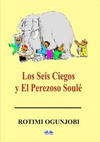 Los Seis Ciegos Y El Perezoso Soulé - Librerie.coop