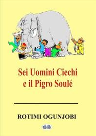 Sei Uomini Ciechi E Il Pigro Soulé - Librerie.coop