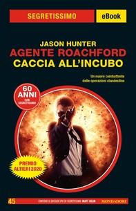 Agente Roachford. Caccia all'Incubo (Segretissimo) - Librerie.coop