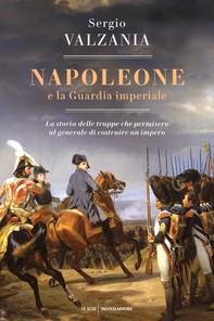 Napoleone e la Guardia imperiale - Librerie.coop