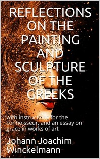 Reflections on the painting and sculpture of the Greeks: / with instructions for the connoisseur, and an essay on / grace in works of art - Librerie.coop