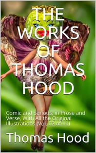 The Works of Thomas Hood; Vol. 02 (of 11) / Comic and Serious, in Prose and Verse, With All the Original / Illustrations - Librerie.coop