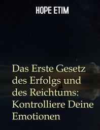 Das Erste Gesetz des Erfolgs und des Reichtums: Kontrolliere Deine Emotionen - Librerie.coop