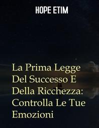 La Prima Legge Del Successo E Della Ricchezza: Controlla Le Tue Emozioni - Librerie.coop