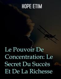 Le Pouvoir De Concentration: Le Secret Du Succès Et De La Richesse - Librerie.coop