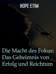 Die Macht Des Fokus: Das Geheimnis Von Erfolg Und Reichtum - Librerie.coop