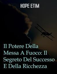 Il Potere Della Messa A Fuoco: Il Segreto Del Successo E Della Ricchezza - Librerie.coop