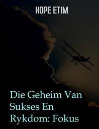 Die Geheim Van Sukses En Rykdom: Fokus - Librerie.coop