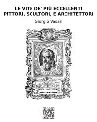 Le vite de' più eccellenti pittori, scultori, e architettori - Librerie.coop