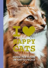 I love happy cats. Guida per avere un gatto felice - Librerie.coop