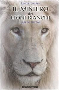 Il mistero dei leoni bianchi. I figli del Dio Sole - Librerie.coop