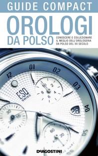 Orologi da polso. Conoscere e collezionare il meglio dell'orologeria da polso del XX secolo - Librerie.coop