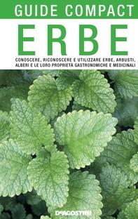 Erbe. Conoscere, riconoscere e utilizzare erbe, arbusti, alberi e le loro proprietà gastronomiche e medicinali - Librerie.coop