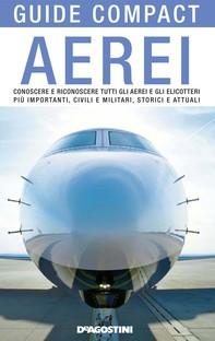 Aerei. Conoscere e riconoscere tutti gli aerei ed elicotteri più importanti, civili e militari, storici ed attuali - Librerie.coop
