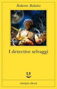 I detective selvaggi - Librerie.coop