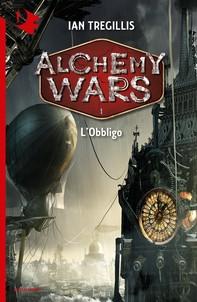 Alchemy Wars - 1. L'Obbligo - Librerie.coop