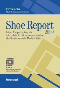 Shoe Report 2009. Primo Rapporto Annuale sul contributo del settore calzaturiero al rafforzamento del Made in Italy - Librerie.coop
