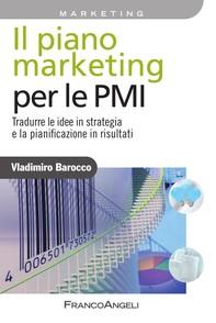 Il piano marketing per le PMI. Tradurre le idee in strategia e la pianificazione in risultati - Librerie.coop