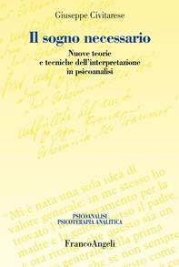 Il sogno necessario. Nuove teorie e tecniche dell'interpretazione in psicoanalisi - Librerie.coop