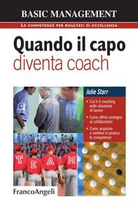 Quando il capo diventa coach. Cos'è il coaching nelle situazioni di lavoro. Come offrire sostegno ai collaboratori. Come acquisi - Librerie.coop