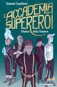 L'Accademia dei Supereroi - 1. L'Ombra della Chimera - Librerie.coop