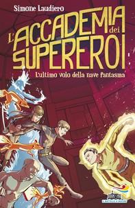 L'Accademia dei Supereroi - 3. L'ultimo volo della nave fantasma - Librerie.coop