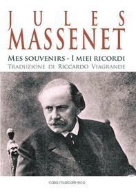 Jules Massenet - Mes souvenirs - I miei ricordi - Librerie.coop