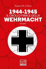 1944-1945 Il crollo finale della Wehrmacht - Librerie.coop