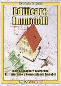 Edificare Immobili. Come Guadagnare Costruendo, Ristrutturando e Commerciando Immobili. (Ebook Italiano - Anteprima Gratis) - Librerie.coop