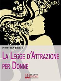 La Legge d'Attrazione per Donne. Come Riscoprire il Tuo Potere di Donna ed Esercitarlo per Realizzare Te Stessa  (Ebook Italiano - Librerie.coop