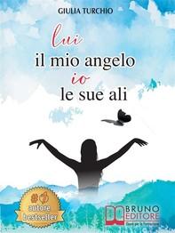 Lui Il Mio Angelo, Io Le Sue Ali - Librerie.coop