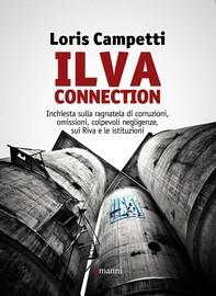 Ilva connection. Inchiesta sulla ragnatela di corruzioni, omissioni, colpevoli negligenze, sui Riva e le istituzioni - Librerie.coop