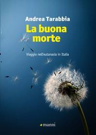 La buona morte. Viaggio nell'eutanasia in Italia - Librerie.coop