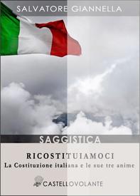 Ricostituiamoci. La costituzione italiana e le sue tre anime - Librerie.coop