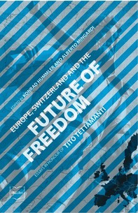 Europe, Switzerland and the Future of Freedom: Essays in Honour of Tito Tettamanti - Librerie.coop
