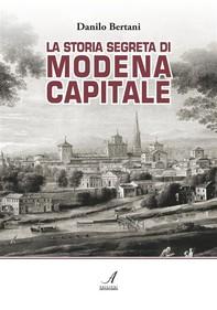 La storia segreta di Modena Capitale - Librerie.coop
