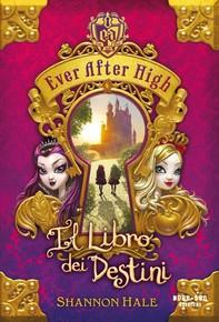 Ever After high - Il libro dei destini - Librerie.coop