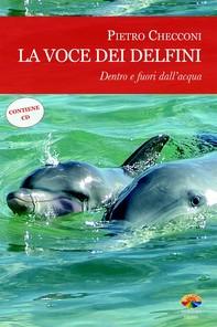 La voce dei delfini, dentro e fuori dall'acqua. Con CD Audio - Librerie.coop
