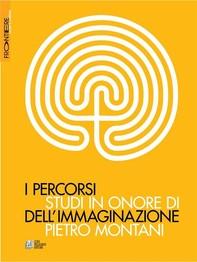 I percorsi dell'immaginazione. Studi in onore di Pietro Montani - Librerie.coop