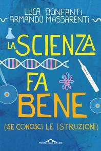 La scienza fa bene (se conosci le istruzioni) - Librerie.coop