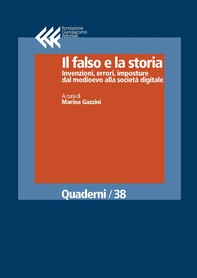 Il falso e la storia. Invenzioni, errori, imposture dal medioevo alla società digitale - Librerie.coop