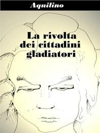 La rivolta dei cittadini gladiatori - Librerie.coop