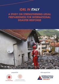 IDRL IN ITALY. A Study on Strengthening Legal Preparedness for International Disaster Response - Librerie.coop