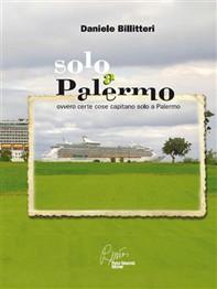 Solo a Palermo, ovvero certe cose capitano solo a Palermo - Librerie.coop